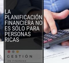 LA PLANIFICACIÓN FINANCIERA NO ES SÓLO PARA PERSONAS RICAS