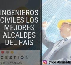 Ingenieros Civiles, Alcaldes con visión de desarrollo y construcción de ciudadanía